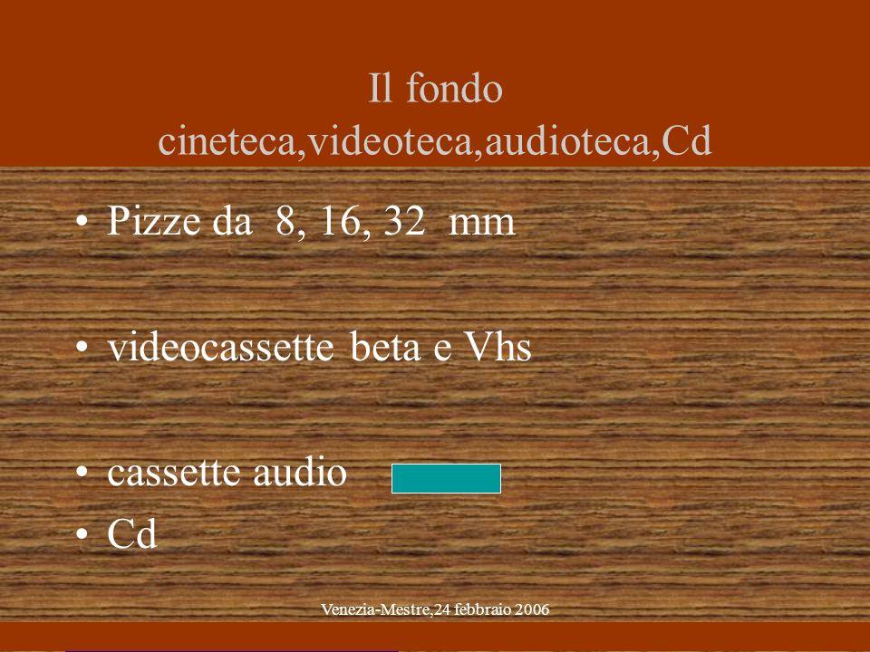 Venezia-Mestre,24 febbraio 2006 Il fondo cineteca,videoteca,audioteca,Cd Pizze da 8, 16, 32 mm videocassette beta e Vhs cassette audio Cd