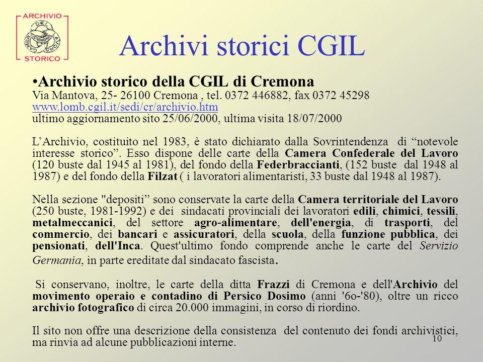 10 Archivi storici CGIL Archivio storico della CGIL di Cremona Via Mantova, 25- 26100 Cremona, tel. 0372 446882, fax 0372 45298 www.lomb.cgil.it/sedi/