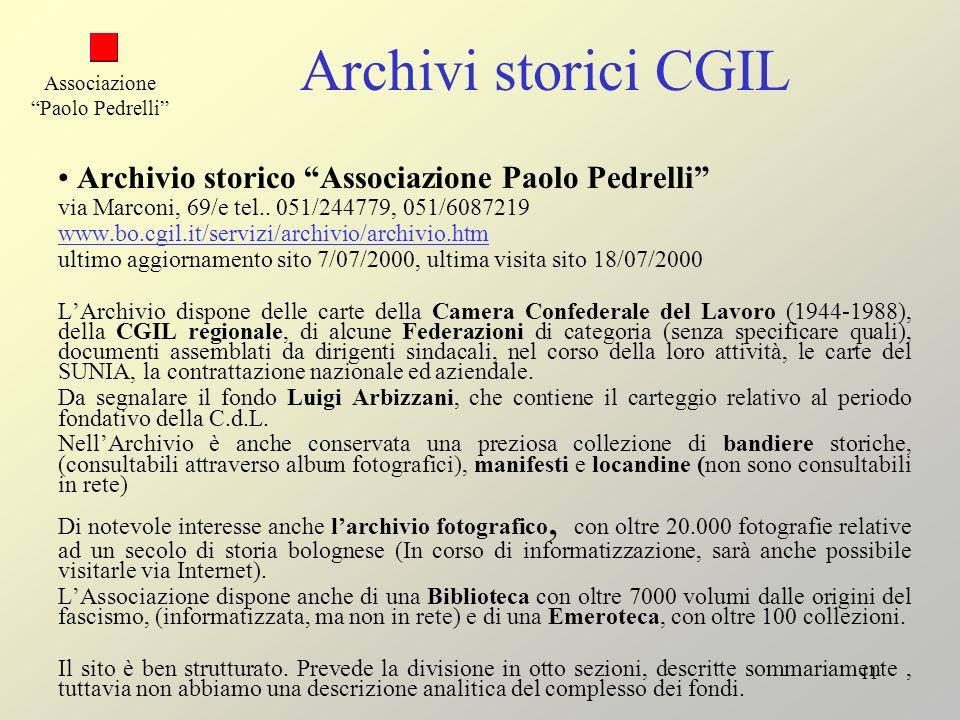 11 Archivi storici CGIL Archivio storico Associazione Paolo Pedrelli via Marconi, 69/e tel.. 051/244779, 051/6087219 www.bo.cgil.it/servizi/archivio/a
