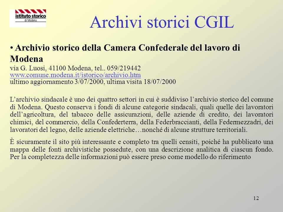 12 Archivi storici CGIL Archivio storico della Camera Confederale del lavoro di Modena via G. Luosi, 41100 Modena, tel.. 059/219442 www.comune.modena.