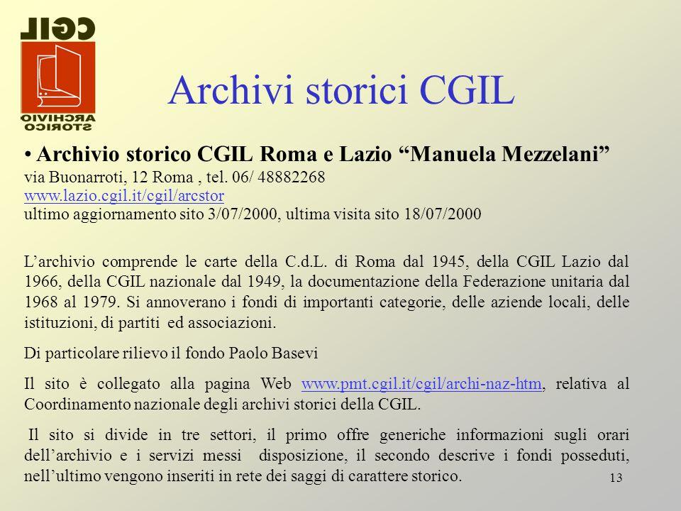 13 Archivi storici CGIL Archivio storico CGIL Roma e Lazio Manuela Mezzelani via Buonarroti, 12 Roma, tel. 06/ 48882268 www.lazio.cgil.it/cgil/arcstor