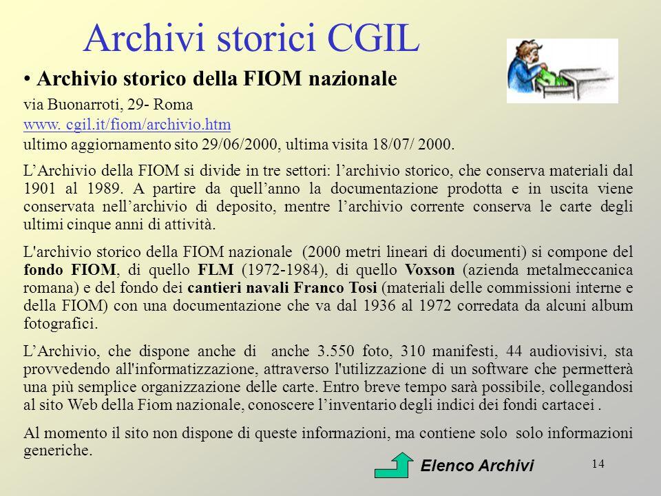 14 Archivi storici CGIL Archivio storico della FIOM nazionale via Buonarroti, 29- Roma www. cgil.it/fiom/archivio.htm ultimo aggiornamento sito 29/06/