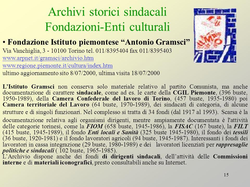 15 Archivi storici sindacali Fondazioni-Enti culturali Fondazione Istituto piemontese Antonio Gramsci Via Vanchiglia, 3 - 10100 Torino tel. 011/839540