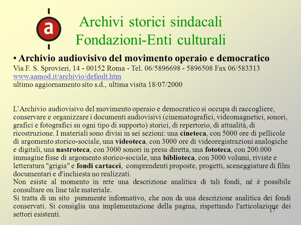 17 Archivi storici sindacali Fondazioni-Enti culturali Archivio audiovisivo del movimento operaio e democratico Via F. S. Sprovieri, 14 - 00152 Roma -