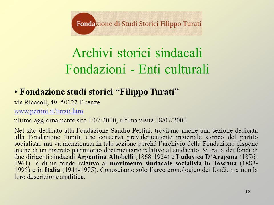 18 Archivi storici sindacali Fondazioni - Enti culturali Fondazione studi storici Filippo Turati via Ricasoli, 49 50122 Firenze www.pertini.it/turati.
