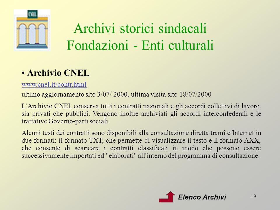 19 Archivi storici sindacali Fondazioni - Enti culturali Archivio CNEL www.cnel.it/contr.html ultimo aggiornamento sito 3/07/ 2000, ultima visita sito
