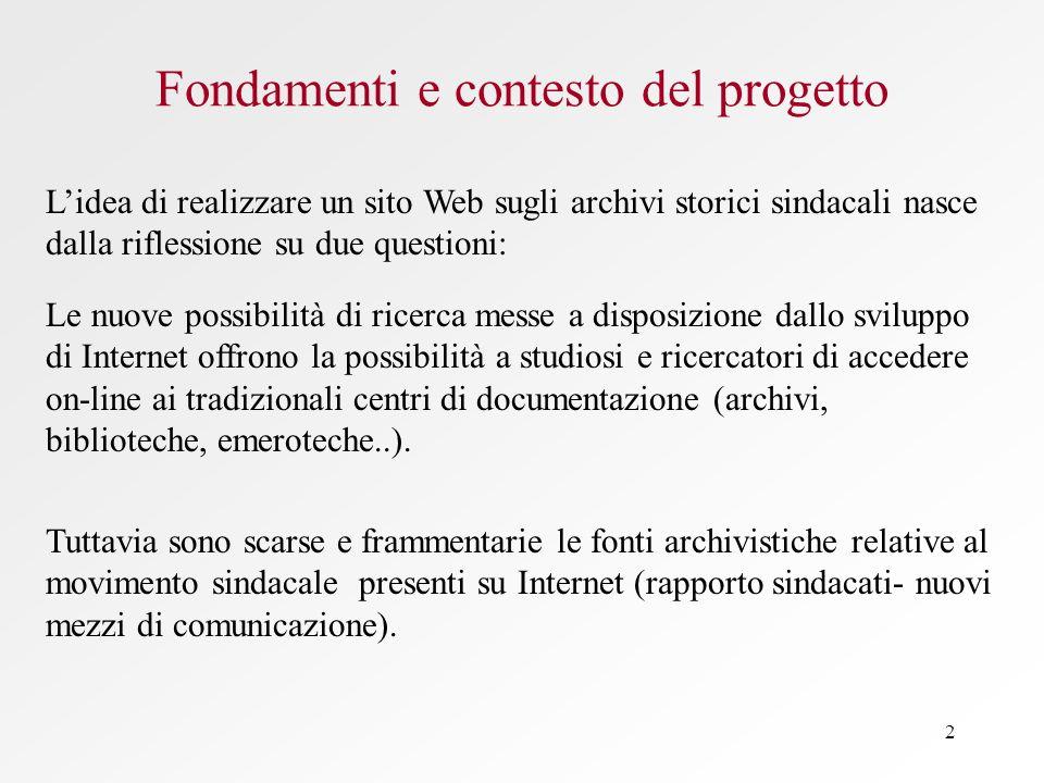 2 Fondamenti e contesto del progetto Tuttavia sono scarse e frammentarie le fonti archivistiche relative al movimento sindacale presenti su Internet (