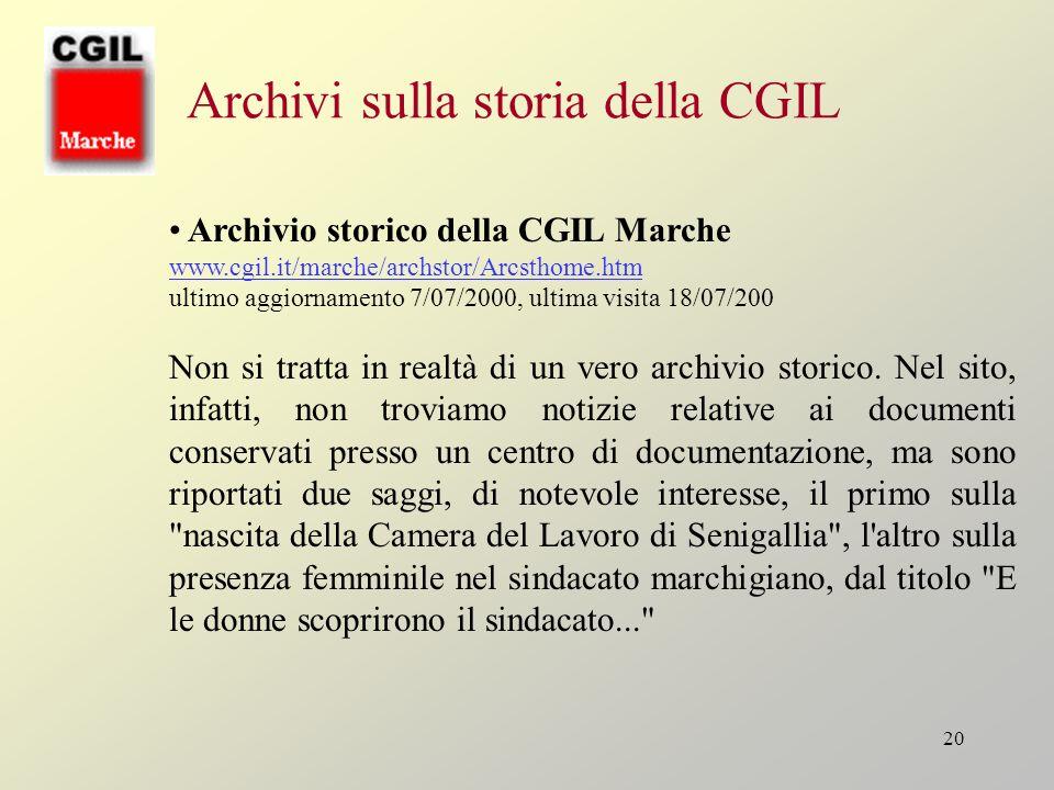 20 Archivi sulla storia della CGIL Archivio storico della CGIL Marche www.cgil.it/marche/archstor/Arcsthome.htm ultimo aggiornamento 7/07/2000, ultima