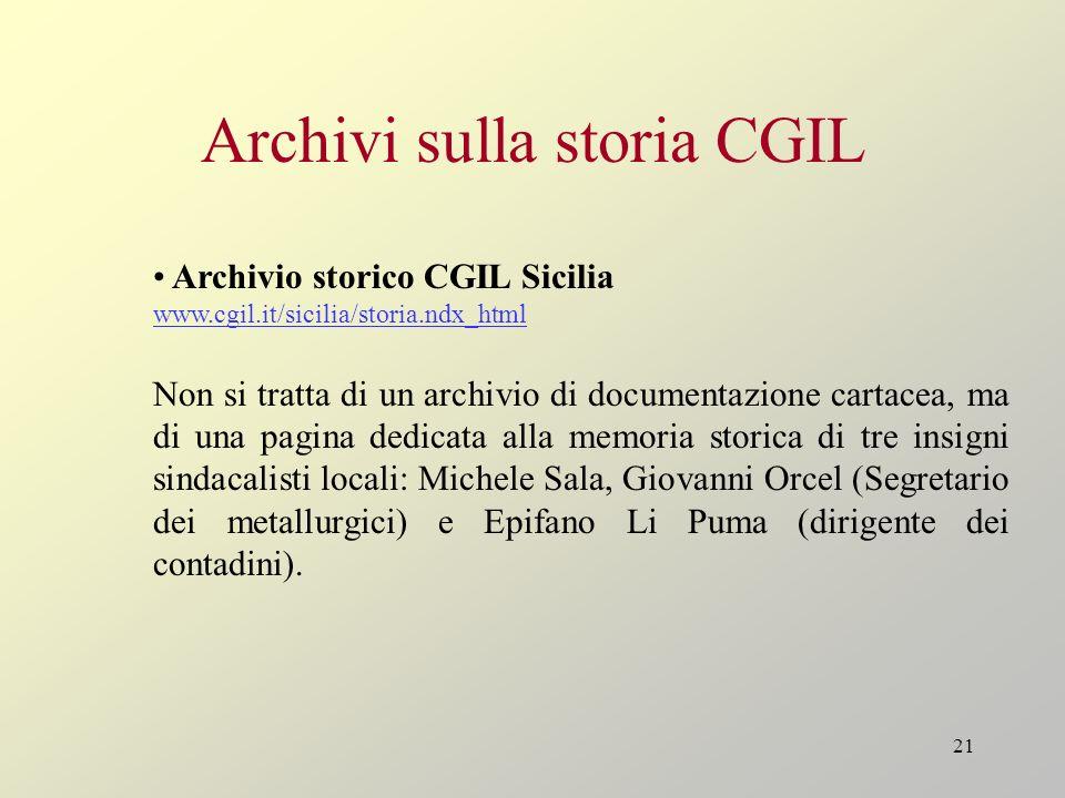 21 Archivi sulla storia CGIL Archivio storico CGIL Sicilia www.cgil.it/sicilia/storia.ndx_html Non si tratta di un archivio di documentazione cartacea
