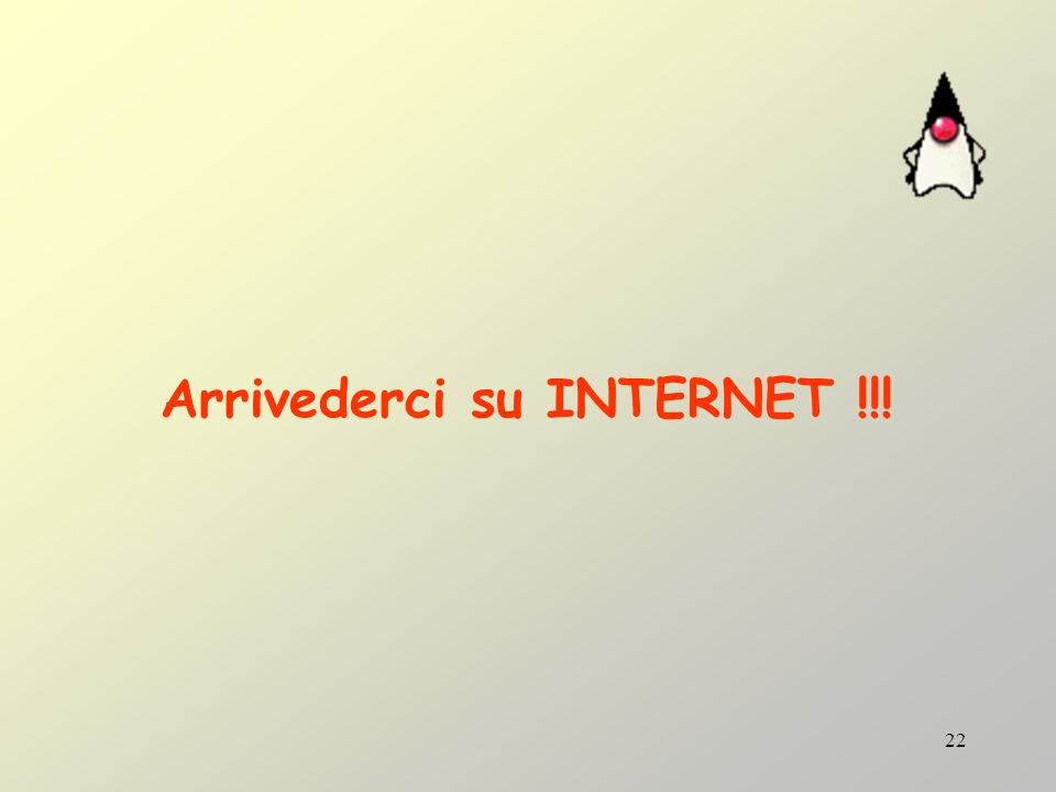 22 Arrivederci su INTERNET !!!