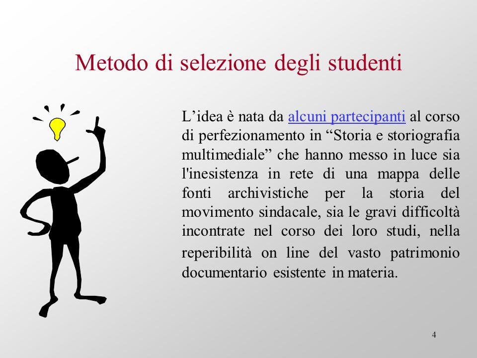 4 Metodo di selezione degli studenti Lidea è nata da alcuni partecipanti al corso di perfezionamento in Storia e storiografia multimediale che hanno m