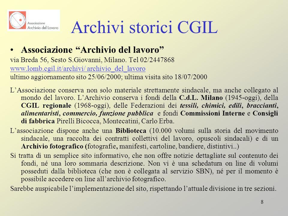 8 Archivi storici CGIL Associazione Archivio del lavoro via Breda 56, Sesto S.Giovanni, Milano. Tel 02/2447868 www.lomb.cgil.it/archivi/ archivio_del_