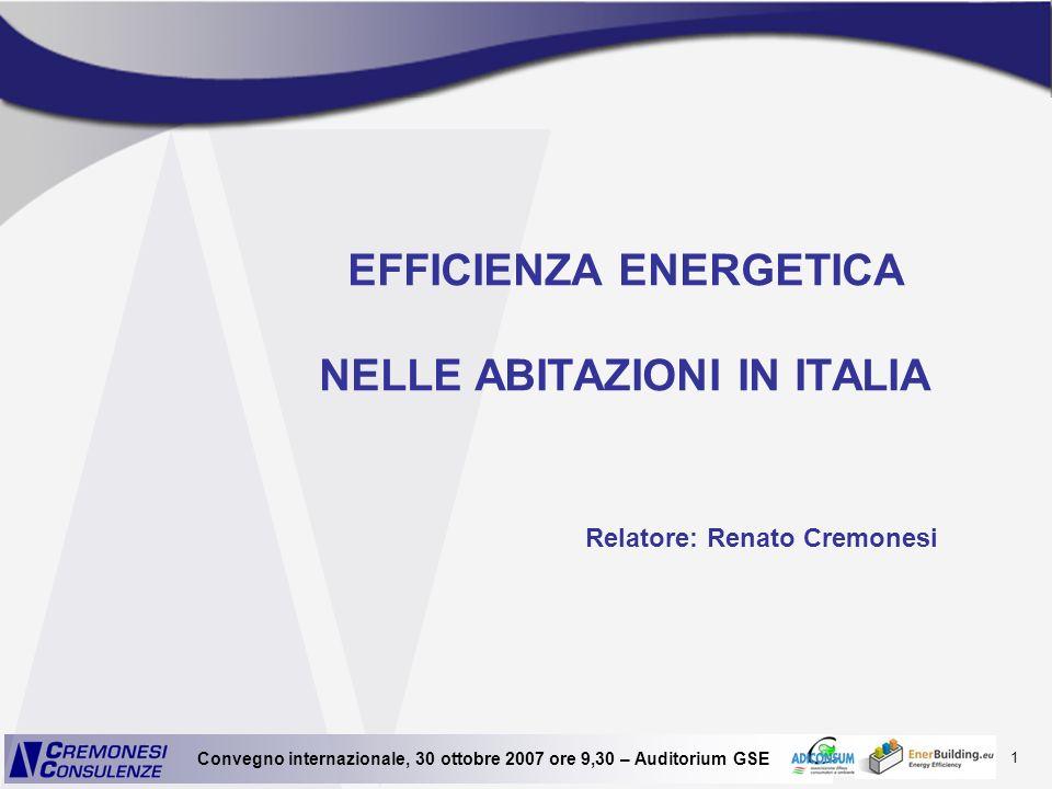 1 Convegno internazionale, 30 ottobre 2007 ore 9,30 – Auditorium GSE EFFICIENZA ENERGETICA NELLE ABITAZIONI IN ITALIA Relatore: Renato Cremonesi