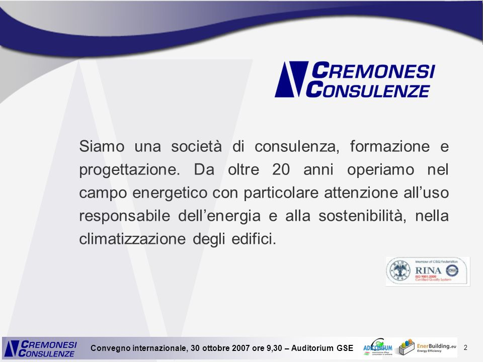 2 Convegno internazionale, 30 ottobre 2007 ore 9,30 – Auditorium GSE Siamo una società di consulenza, formazione e progettazione. Da oltre 20 anni ope
