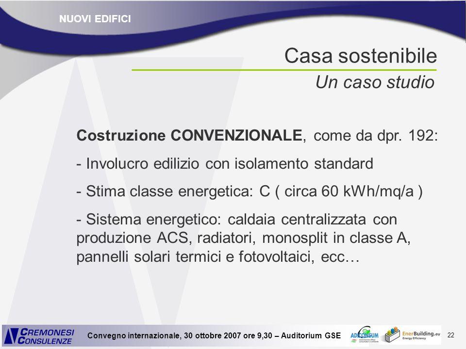 22 Convegno internazionale, 30 ottobre 2007 ore 9,30 – Auditorium GSE Casa sostenibile Un caso studio Costruzione CONVENZIONALE, come da dpr. 192: - I