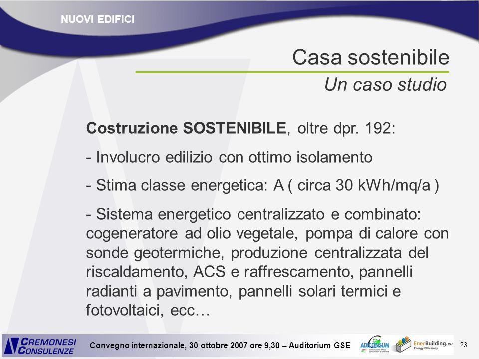 23 Convegno internazionale, 30 ottobre 2007 ore 9,30 – Auditorium GSE Casa sostenibile Un caso studio Costruzione SOSTENIBILE, oltre dpr. 192: - Invol