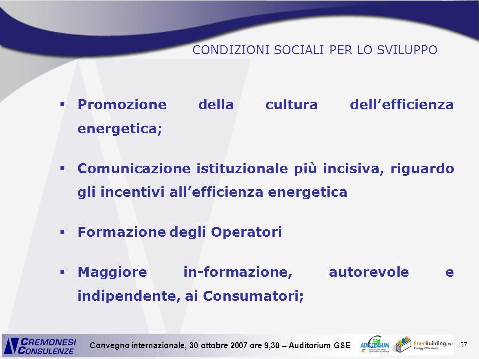 57 Convegno internazionale, 30 ottobre 2007 ore 9,30 – Auditorium GSE CONDIZIONI SOCIALI PER LO SVILUPPO Promozione della cultura dellefficienza energ