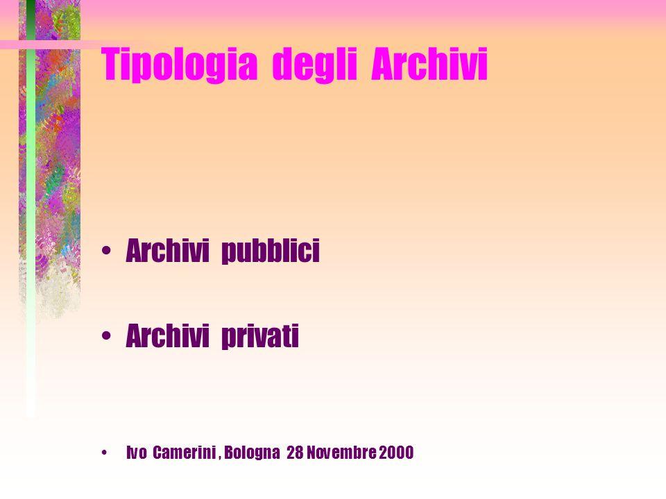 ARCHIVIO Archivio corrente Archivio di deposito Archivio storico Ivo Camerini, Bologna 28 Novembre 2000