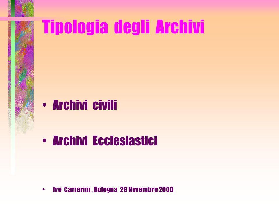 Tipologia degli Archivi Archivi pubblici Archivi privati Ivo Camerini, Bologna 28 Novembre 2000