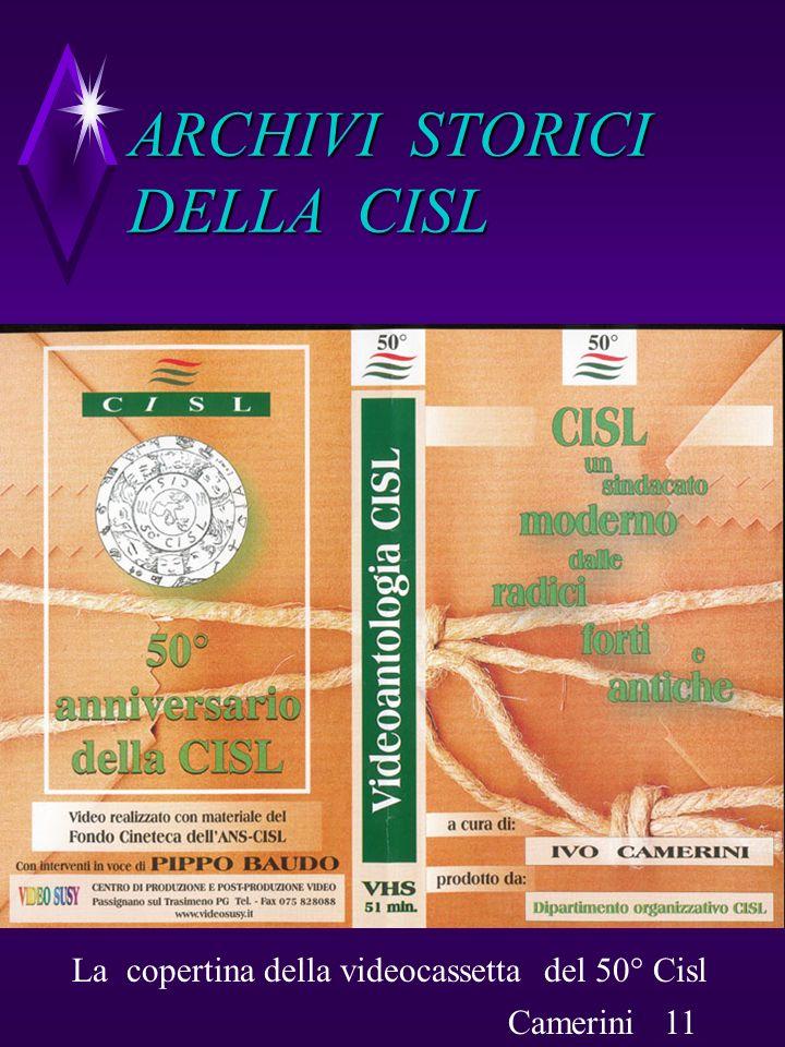 ARCHIVI STORICI DELLA CISL La copertina della videocassetta del 50° Cisl Camerini 11