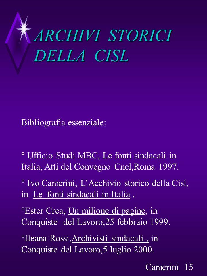 ARCHIVI STORICI DELLA CISL Bibliografia essenziale: ° Ufficio Studi MBC, Le fonti sindacali in Italia, Atti del Convegno Cnel,Roma 1997. ° Ivo Camerin