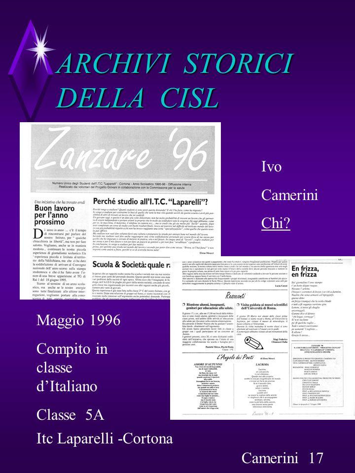 ARCHIVI STORICI DELLA CISL Maggio 1996 Compito in classe dItaliano Classe 5A Itc Laparelli -Cortona Ivo Camerini Chi? Camerini 17