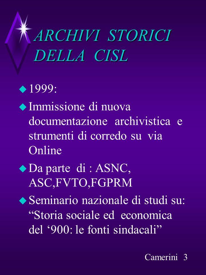 ARCHIVI STORICI DELLA CISL Indirizzi Internet:(riscontro del 12/7/00) ° http://online.cisl.it/arc.storico/ ° http://cislcomo.ust.it/info/archivio/htm ° http://arpenet.it/veranoce/ ° www.fondazionepastore.it Camerini 14
