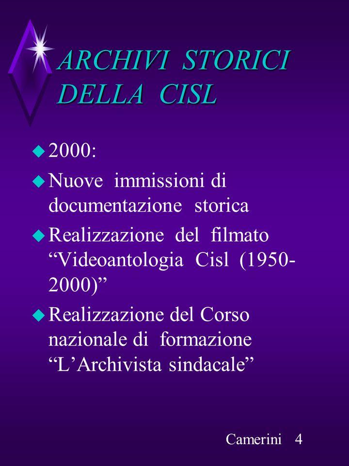 ARCHIVI STORICI DELLA CISL 2000: Nuove immissioni di documentazione storica Realizzazione del filmato Videoantologia Cisl (1950- 2000) Realizzazione d