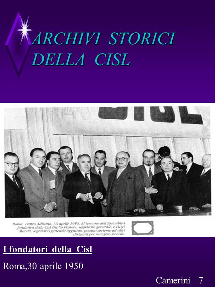 ARCHIVI STORICI DELLA CISL Roma,30 aprile 1950 I fondatori della Cisl Camerini 7