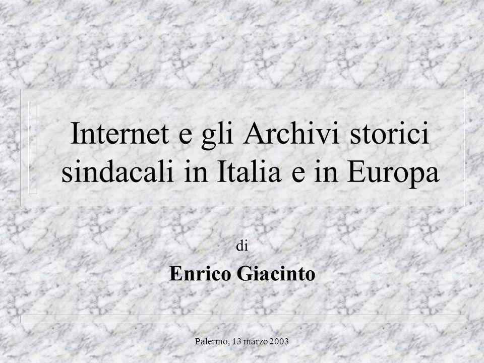 Palermo, 13 marzo 2003 Internet e gli Archivi storici sindacali in Italia e in Europa di Enrico Giacinto