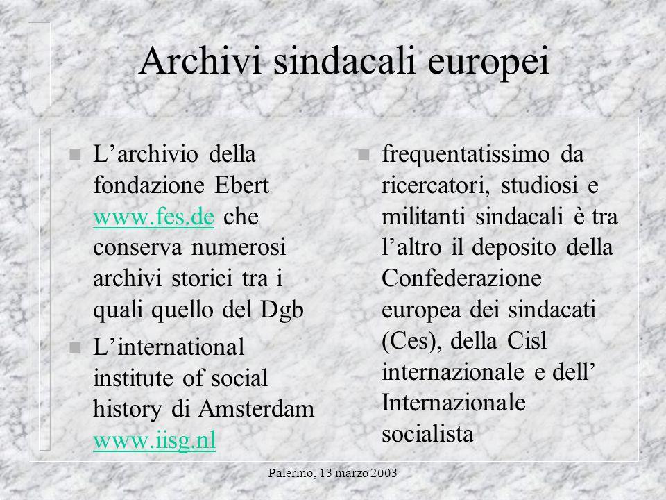 Palermo, 13 marzo 2003 Archivi sindacali europei n Listituto di storia sociale della Cgt www.ihs.cgt.fr/archives/ihs-archives- sommaire.htm www.ihs.cg