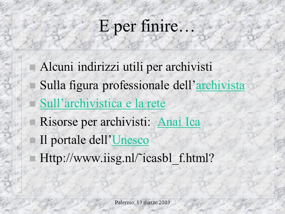 Palermo, 13 marzo 2003 Archivi sindacali europei n Larchivio della fondazione Ebert www.fes.de che conserva numerosi archivi storici tra i quali quell