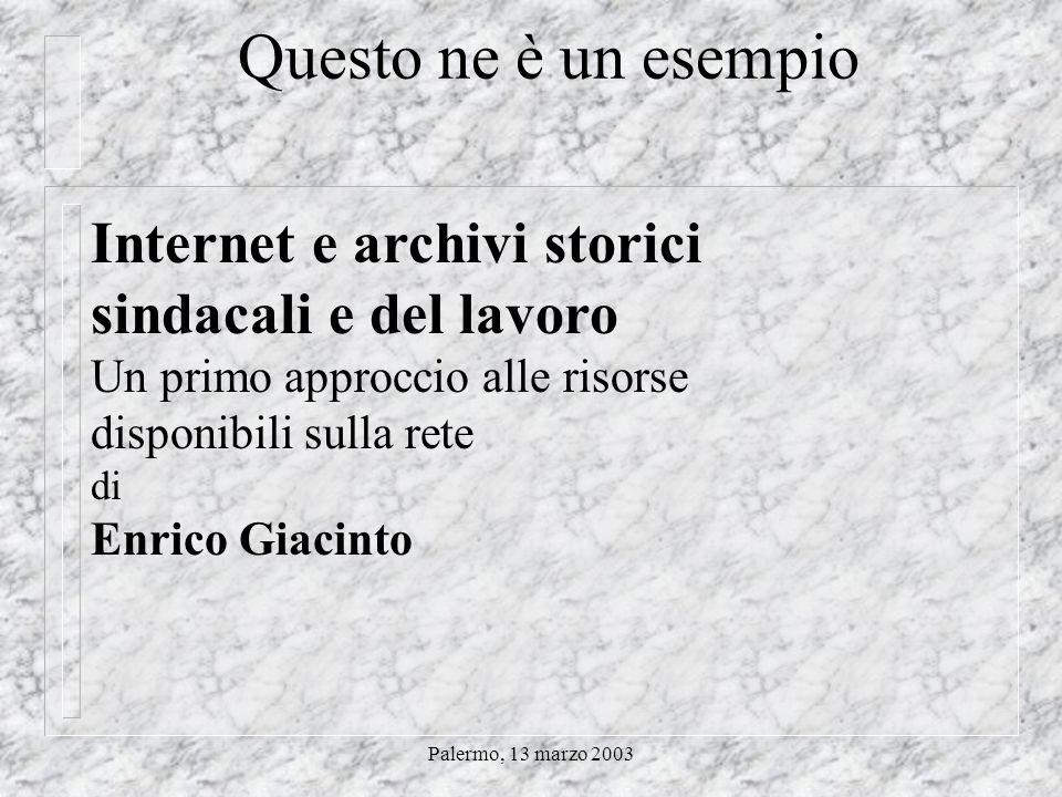 Palermo, 13 marzo 2003 Internet ed archivi sindacali n I contributi più interessanti sono rintracciabili su…Internet n www.storia.unifi.it/_storinform