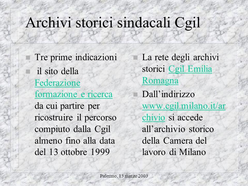 Palermo, 13 marzo 2003 Archivi storici degli altri sindacati italiani n Numerosi quelli della Cgil n Uno o poco più per la Uil n Nessuno o quasi per a