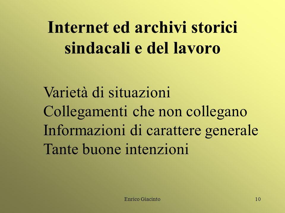 Enrico Giacinto9 Internet ed archivi storici sindacali e del lavoro Numerosi quelli della Cgil Meno numerosi quelli della Cisl Uno o poco più per la U