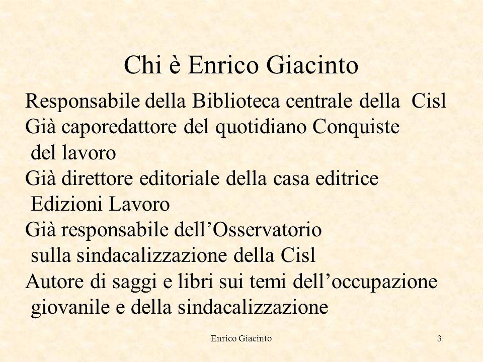 Enrico Giacinto2 Chi è Enrico Giacinto nato a Roma nel 1946 Laurea in scienze politiche Abilitazione allinsegnamento di discipline giuridiche ed economiche Giornalista pubblicista Master in gestione e direzione di biblioteca