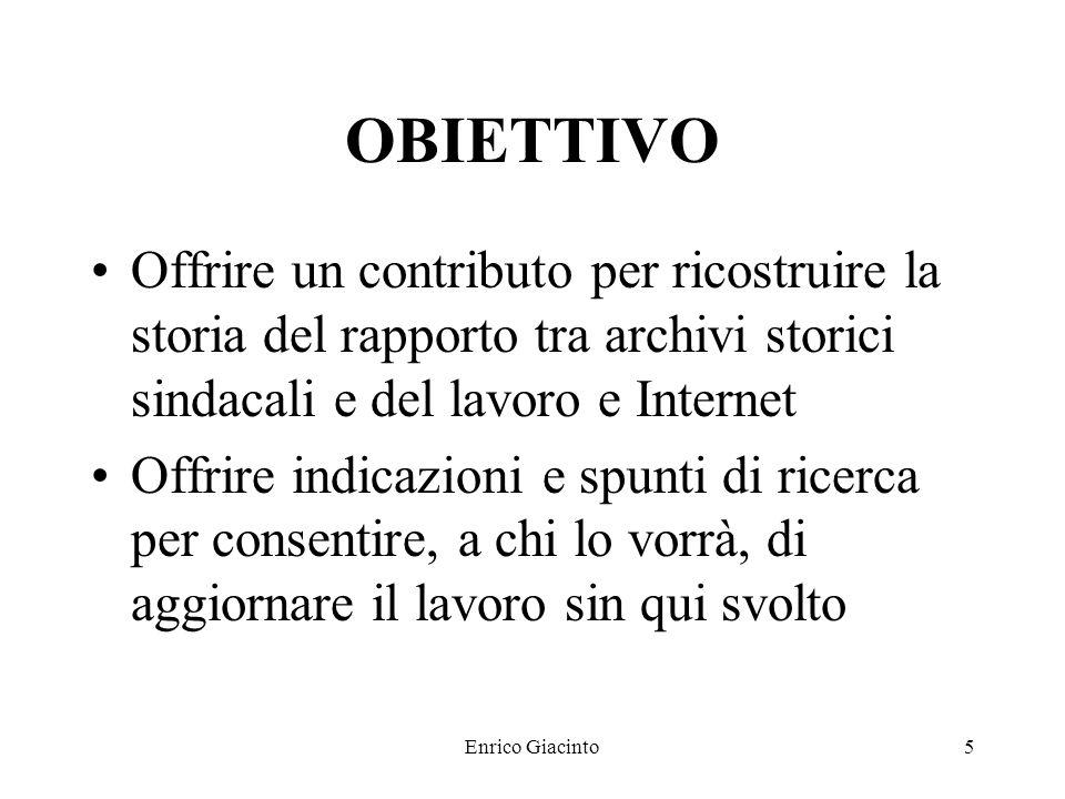 Enrico Giacinto4 Storia e storiografia : multimediale = Archivi storici sindacali : Internet Perché è stato individuato questo tema?