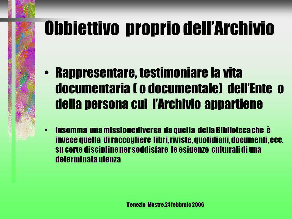 Venezia-Mestre,24 febbraio 2006 DOCUMENTO In archivistica la parola documento si riferisce a tutto quello che viene conservato in Archivio ( es.