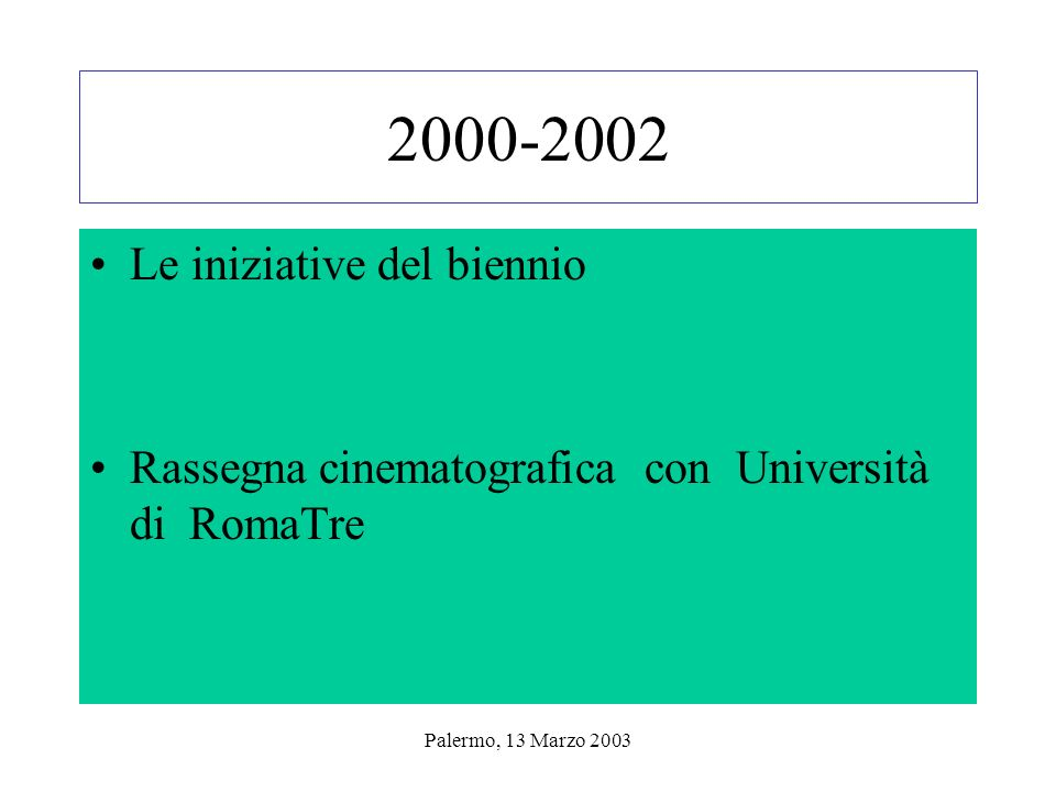 Palermo, 13 Marzo 2003 2000-2002 Le iniziative del biennio Rassegna cinematografica con Università di RomaTre