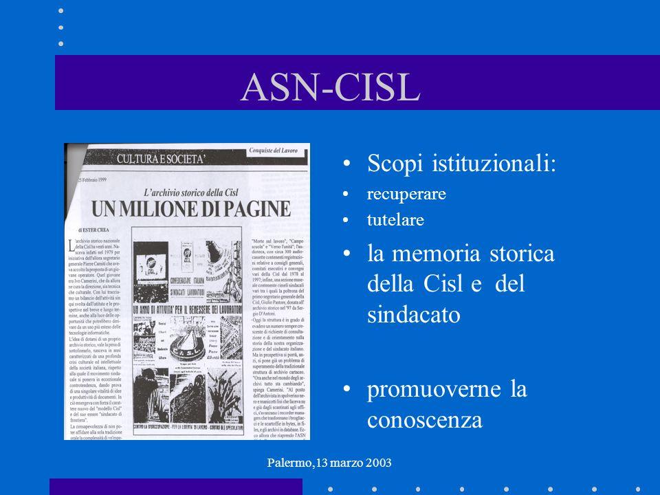 Palermo,13 marzo 2003 ASN-CISL Scopi istituzionali: recuperare tutelare la memoria storica della Cisl e del sindacato promuoverne la conoscenza