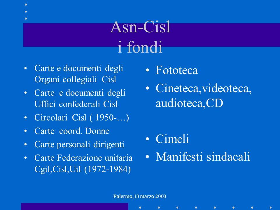 Palermo,13 marzo 2003 Asn-Cisl i fondi Carte e documenti degli Organi collegiali Cisl Carte e documenti degli Uffici confederali Cisl Circolari Cisl (