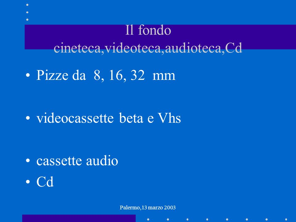 Palermo,13 marzo 2003 Il fondo cineteca,videoteca,audioteca,Cd Pizze da 8, 16, 32 mm videocassette beta e Vhs cassette audio Cd