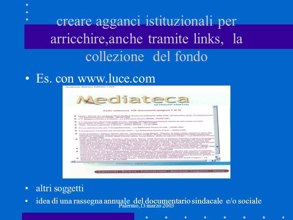 Palermo,13 marzo 2003 creare agganci istituzionali per arricchire,anche tramite links, la collezione del fondo Es. con www.luce.com altri soggetti ide