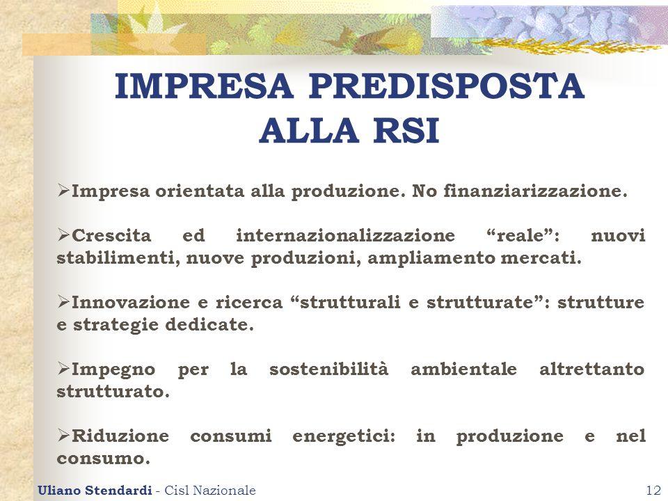 Uliano Stendardi - Cisl Nazionale12 IMPRESA PREDISPOSTA ALLA RSI Impresa orientata alla produzione. No finanziarizzazione. Crescita ed internazionaliz