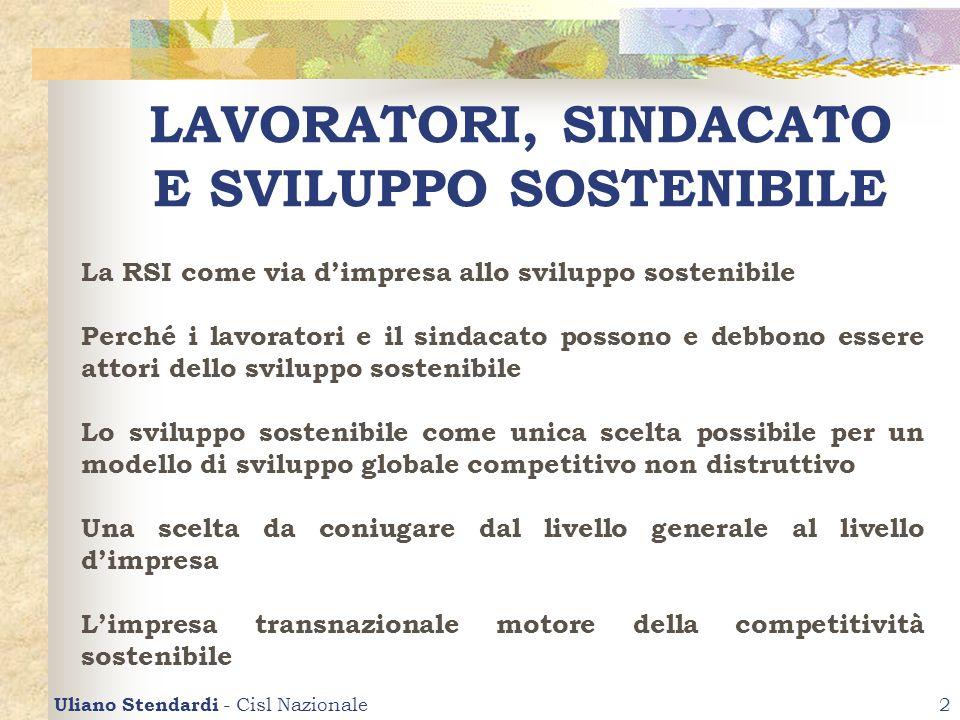 Uliano Stendardi - Cisl Nazionale2 LAVORATORI, SINDACATO E SVILUPPO SOSTENIBILE La RSI come via dimpresa allo sviluppo sostenibile Perché i lavoratori