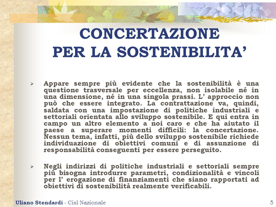 Uliano Stendardi - Cisl Nazionale5 CONCERTAZIONE PER LA SOSTENIBILITA Appare sempre più evidente che la sostenibilità è una questione trasversale per