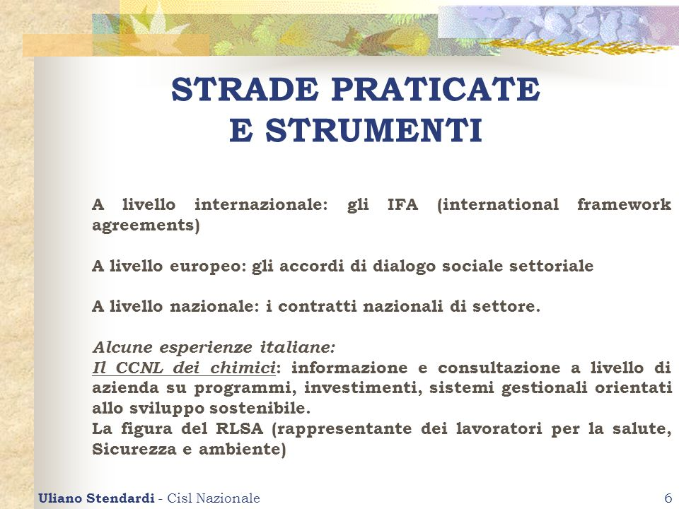 Uliano Stendardi - Cisl Nazionale6 STRADE PRATICATE E STRUMENTI A livello internazionale: gli IFA (international framework agreements) A livello europ