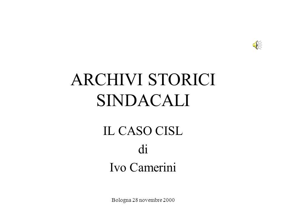 Bologna 28 novembre 2000 ARCHIVI STORICI SINDACALI IL CASO CISL di Ivo Camerini
