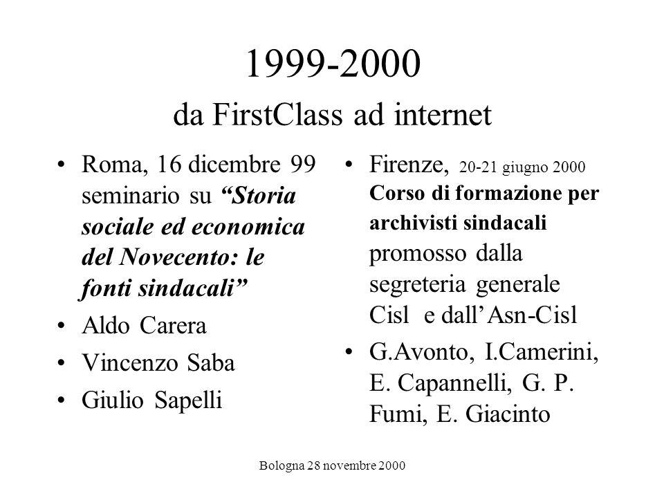 Bologna 28 novembre 2000 1997-2000 un triennio di approcci e progressi 1997: prima timida presenza su Firstclass scarsità di risorse umane e finanziarie giustificano questo ritardato approccio alla rete 1998: secondo incontro responsabili archivi storici sindacali Cisl (luglio 98, università Alfonsiana, Roma)