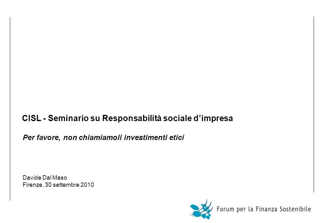 CISL - Seminario su Responsabilità sociale dimpresa Per favore, non chiamiamoli investimenti etici Davide Dal Maso Firenze, 30 settembre 2010